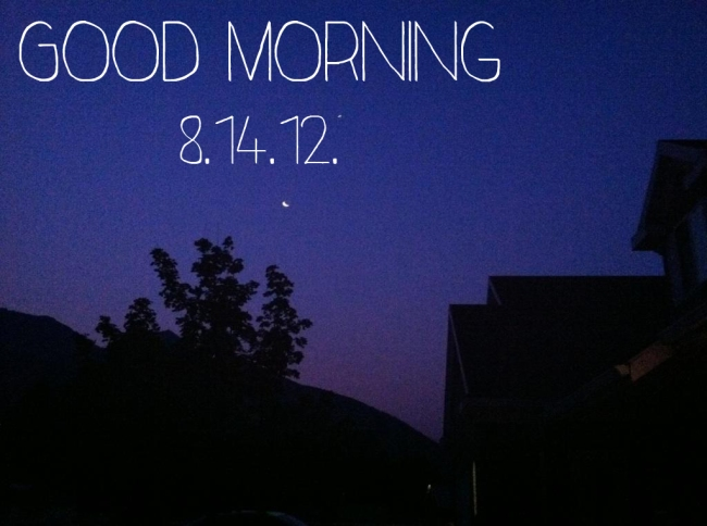 Good Morning 8.14.12